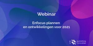 Webinar Enfocus plannen en ontikkelingen voor 2021